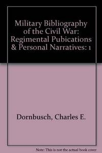 Military Bibliography of the Civil War, Volume 2: Regimental Pubications and Personal Narratives; Southern, Border, and Western States and Territories; Federal Troops; Union and Confederate Biographies