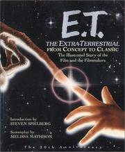 E.T. The Extra-Terrestrial, From Concept to Classic: The Illustrated Story of the Film and the Filmmakers