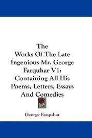 image of The Works Of The Late Ingenious Mr. George Farquhar V1: Containing All His Poems, Letters, Essays And Comedies
