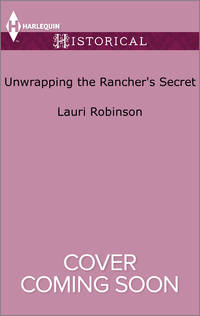 Unwrapping the Rancher's Secret (Harlequin Historical)