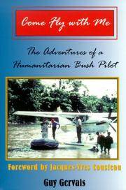 Come Fly With Me: The Adventures of a Humanitarian Bush Pilot
