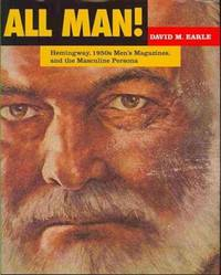 All Man! : Hemingway, 1950s Men's Magazines, and the Masculine Persona