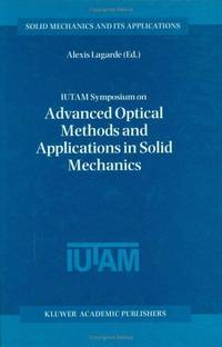 IUTAM Symposium on Advanced Optical Methods and Applications in Solid Mechanics: Proceedings of...