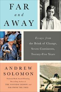 Far & Away: Reporting from the Brind of Change: Seven Contients, twenty-Five Years
