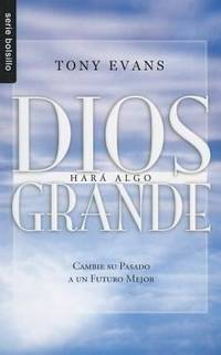 Dios Hara Algo Grande God Is Up To Something Great By Evans Tony