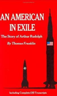 AN AMERICAN IN EXILE. The Story of Arthur Rudolph.