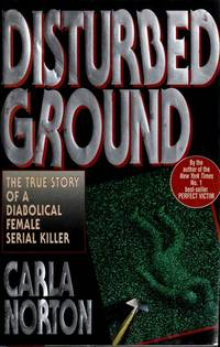 DISTURBED GROUND: The True Story of a Diabolial Female Serial Killer