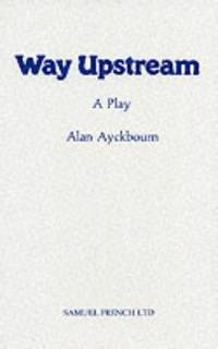 Way Upstream (Acting Edition) by Ayckbourn, Alan