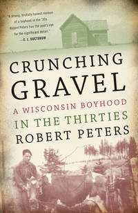 Crunching Gravel : A Wisconsin Boyhood in the Thirties by  Robert Peters - Paperback - from Better World Books  (SKU: 16177009-6)