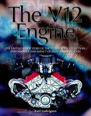 The V12 Engine: The Untold Story of Technology, Evolution, Performance and Impact of All