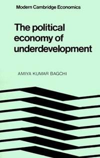 The Political Economy of Underdevelopment (Modern Cambridge Economics Series)