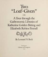 Two loaf-givers: Or, a tour through the gastronomic libraries of Katherine Golden Bitting and...