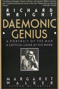 Richard Wright: Daemonic Genius: A Portrait of the Man. A Critical Look at His Work. [1st...