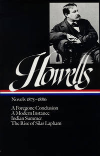 Novels 1875-1886: A Foregone Conclusion, a Modern Instance, Indian Summer, the Rise of Silas Lapham