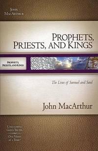 MACARTHUR OT SG: PROPHETS, PRIESTS, & KINGS: THE LIVES OF SAMUEL & SAUL (Macarthur Old Testament...
