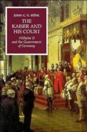 The Kaiser and His Court : Wilhelm II and the Government of Germany