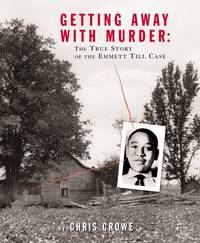 GETTING AWAY WITH MURDER The True Story of the Emmett Till Case