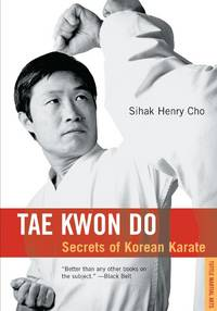 TAE KWON DO: SECRETS OF KOREAN KARATE by CHO, SIHAK HENRY - 1995
