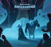 The Art of DreamWorks Megamind: Bad, Brilliant, Blue