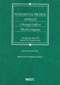 Fundamental Pretrial Advocacy: A Strategic Guide to Effective Litigation, 2d (Coursebook) by  Charles Rose III - Paperback - 2012-05-17 - from Campus Bookstore (SKU: mon0000046736)