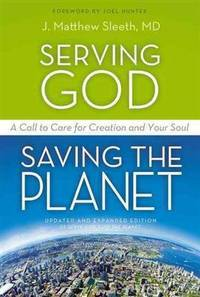 Servign God Saving the Planet a Call to Care For Creation and Your Soul