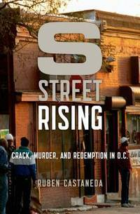 S Street Rising: Crack, Murder, and Redemption in D.C