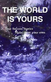 The World is Yours: True Success Stories, Opportunities, Ideas You Can Adapt to Your Own Life