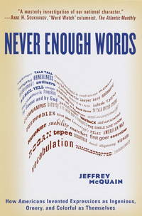 Never Enough Words: How Americans Invented Expressions as Ingenious, Ornery, and Colorful as...