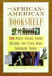 THE AFRICAN-AMERICAN BOOKSHELF 50 Must Reads from Before the Civil War Through Today by  Clifford Mason - First Edition.  - 2003 - from Old Bag Lady Books  (SKU: 7728)