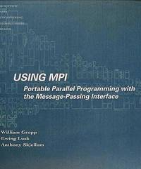 Using MPI: Portable Parallel Programming with the Message-Passing Interface (Scientific and Engineering Computation) by  Anthony  Ewing; Skjellum - Paperback - from The Book Cellar and Biblio.com
