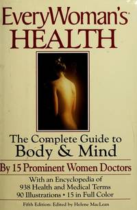 Every Woman's Health: The Complete Guide to Body & Mind By 15 Prominent Women Doctors