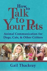 HOW TO TALK TO YOUR PETS: Animal Communication For Dogs, Cats & Other Critters