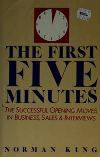 The First Five Minutes: The Successful Opening Moves in Business, Sales & Interviews