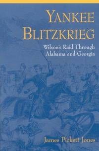 Yankee Blitzkrieg : Wilson's Raid Through Alabama and Georgia