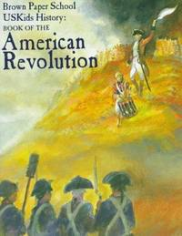 USKids History: Book of the American Revolution (Brown Paper School Uskids History)