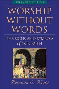 Worship Without Words: The Signs and Symbols of Our Faith by  Patricia S Klein - Paperback - expanded edition - 2007 - from Corn Desert Oasis (SKU: biblio2)