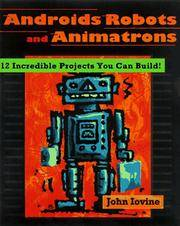 Robots, Androids, and Animatrons: 12 Incredible Projects You Can Build