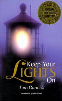 KEEP YOUR LIGHTS ON: LEARN THE ART OF STAYING FOCUSED, ENCOURAGED, AND  ENTHUSED ABOUT YOUR...