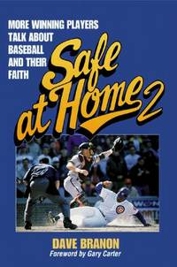 Safe at Home 2: More Winning Players Talk about Baseball and Their Faith