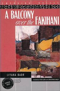 A Balcony over the Fakihani (Emerging Voices) by Liyanah Badr; Translator-Peter Clark; Translator-Christopher Tingley - Hardcover - 1998-03 - from Ergodebooks (SKU: SONG1566561043)