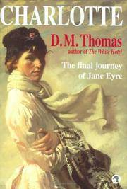 Charlotte   The Final Journey of Jane Eyre by D.M. Thomas - First edition - 2000 - from Stephen Howell (SKU: 640)