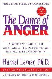 The Dance of Anger: A Woman's Guide to Changing the Patterns of Intimate Relationships...