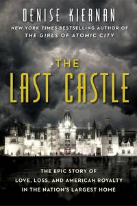 The Last Castle The Epic Story of Love, Loss, and American Royalty in the  Nation's Largest Home