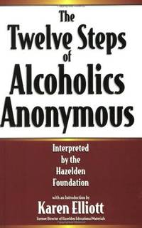 TWELVE STEPS OF ALCOHOLICS ANONYMOUS: Interpreted By The Hazelden Foundation