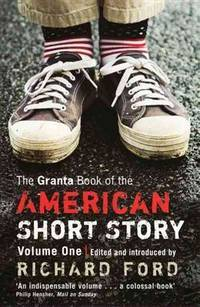 The Granta Book of the American Short Story  Volume  One