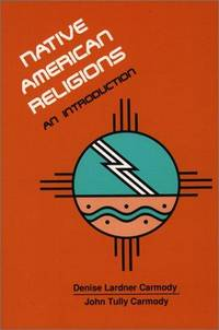 Native American Religions: An Introduction Carmody, Denise Lardner and Carmody, John Tully