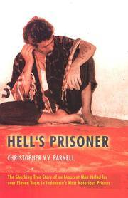 Hell's Prisoner. The Shocking True Story of an Innocent Man Jained For Eleven Years in Indonesia's Most Notorious Prisons