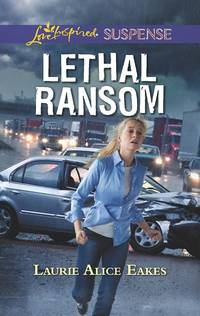 Lethal Ransom (Love Inspired Suspense)