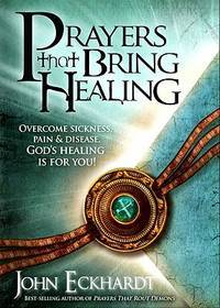 Prayers That Bring Healing: Overcome Sickness, Pain, and Disease. God's Healing is for You! (Prayers for Spiritual Battle) by John Eckhardt - Paperback - First edition - 2010 - from Miles Books (SKU: NA183)