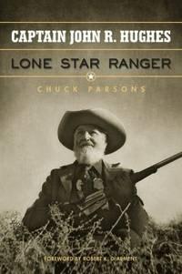 CAPTAIN JOHN R. HUGHES. Lone Star Ranger.